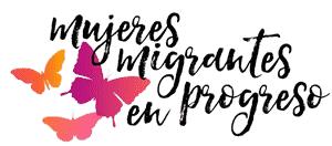 Mujeres Migrantes en Progreso
